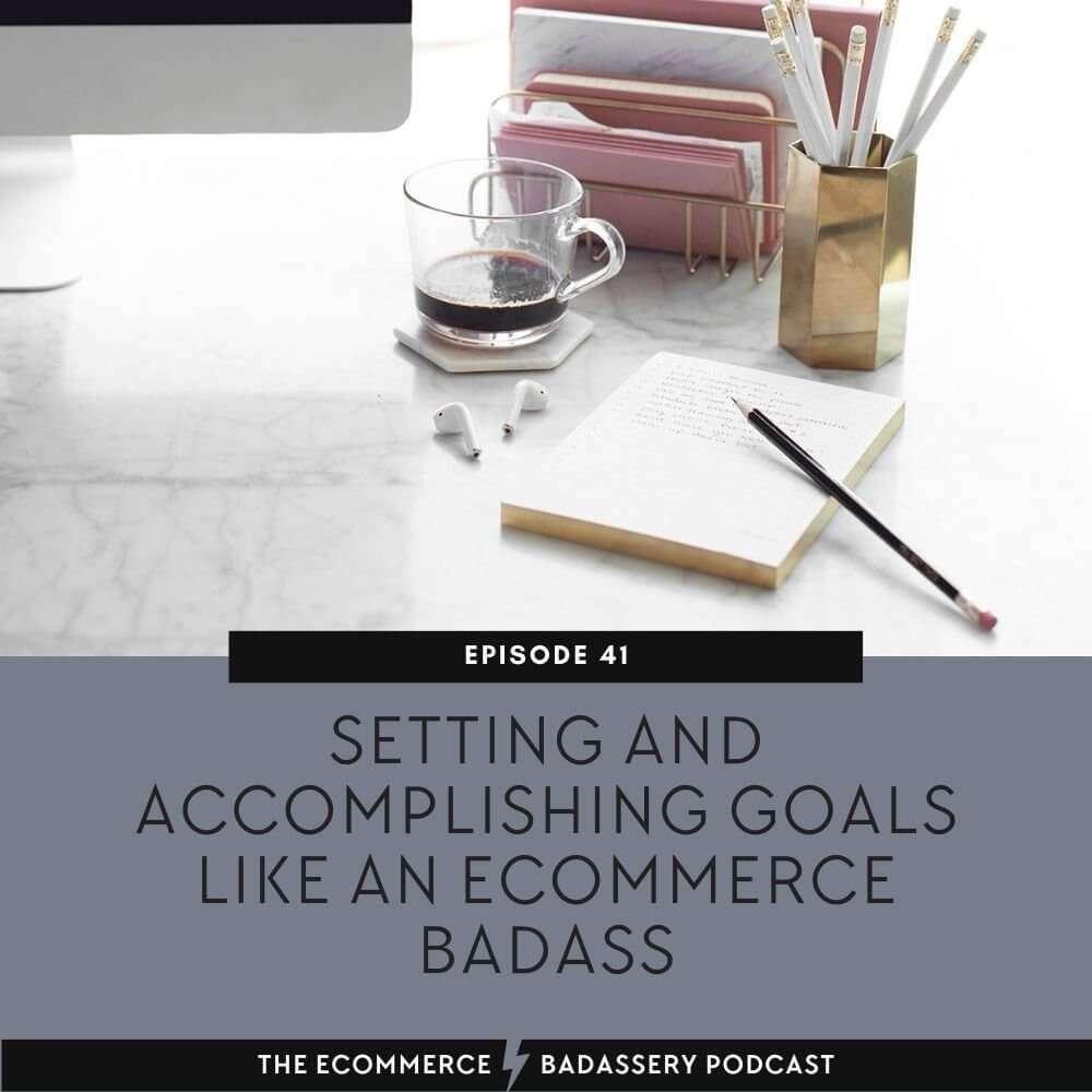 Setting and Accomplishing Goals Like an eCommerce Badass